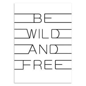 Be Wild And Free citatplakat 50x70 cm
